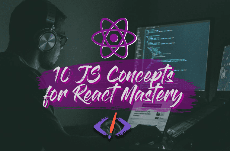 10 JavaScript Concepts You Need to Master React (+ Cheatsheet) cover image