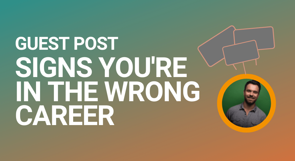 Signs to lookout for if you suspect you've ended up in the wrong career