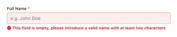 """An empty input field with the label """"Full Name"""". The hint within is """"e.g. John Doe"""". Below the input it has an error message: """"This field is empty, please introduce a valid name with at least two characters"""""""