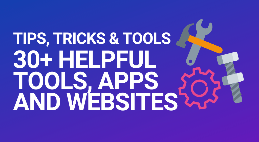 30+ Helpful tools, apps and websites