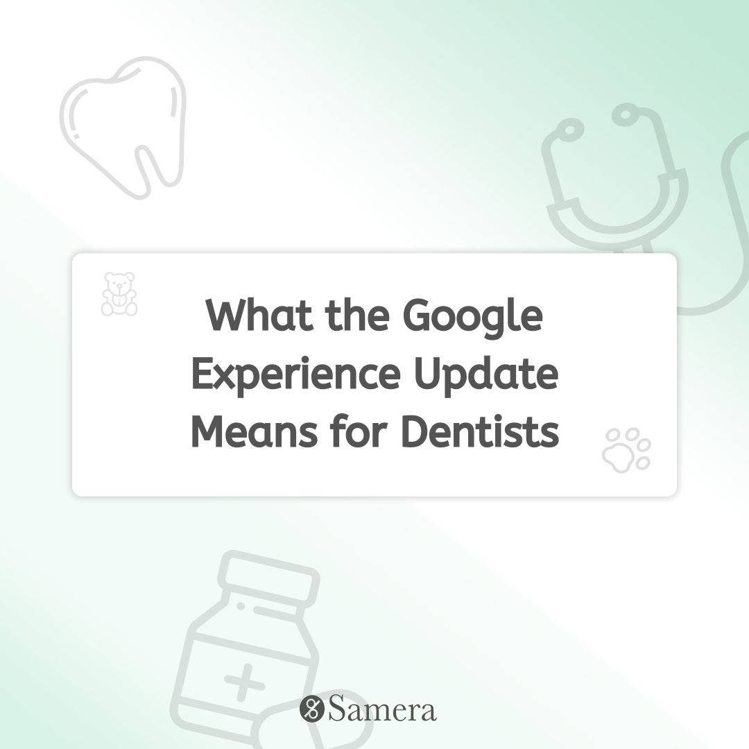 What the Google Experience Update Means for Dentists