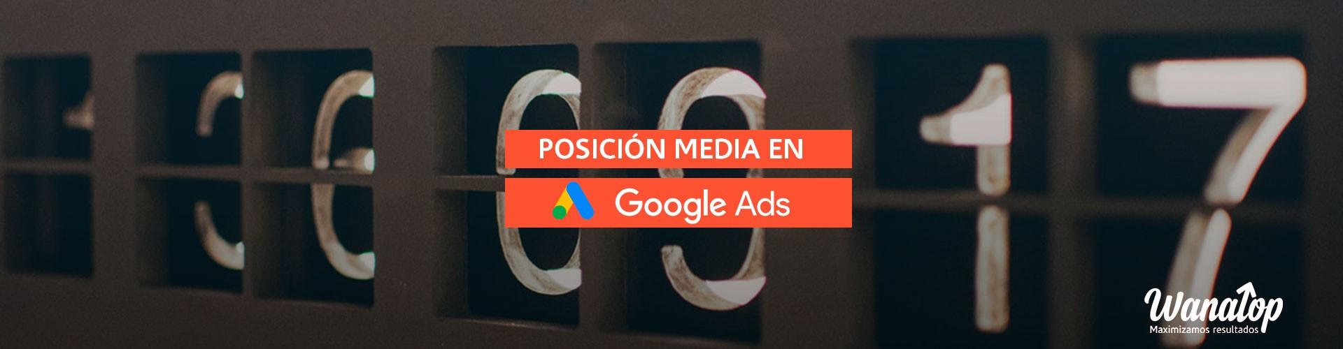 Fin de la métrica posición media en Google Ads