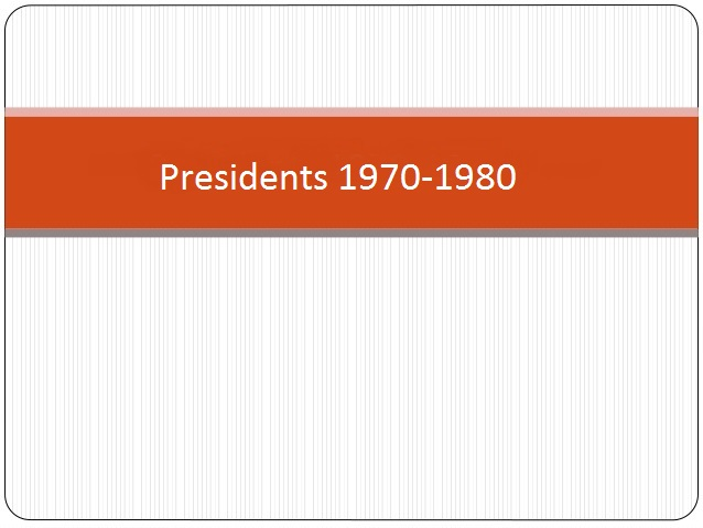 Click to view information of presidents of year 1970-1980