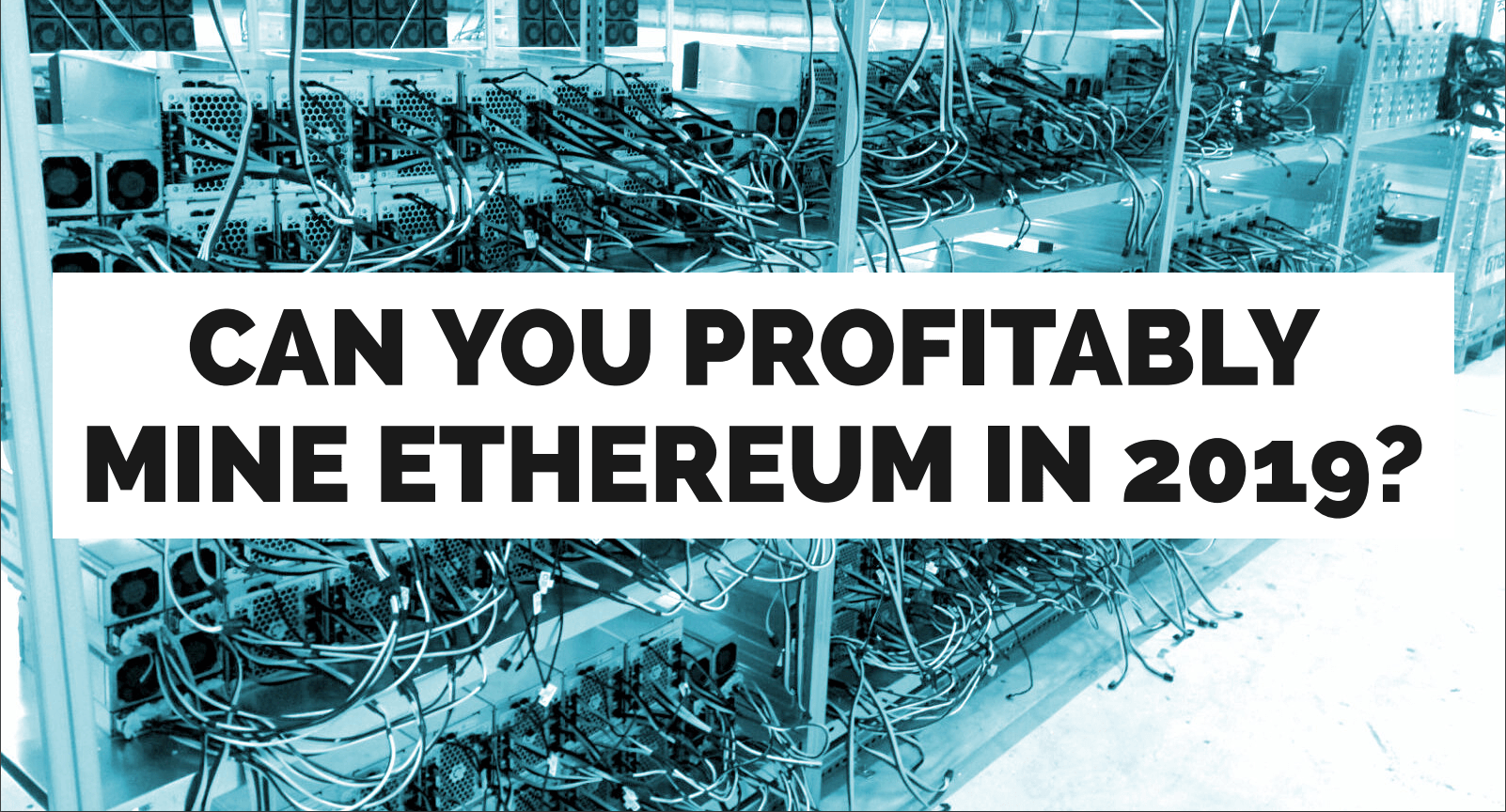 Ethereum Mining in 2019: Is it Profitable? And The Best Way To Mine It?