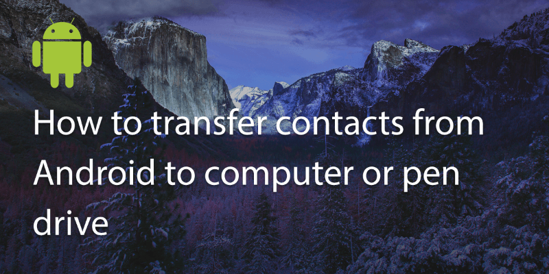 How to Transfer Contacts from Android to Computer or Pen Drive?
