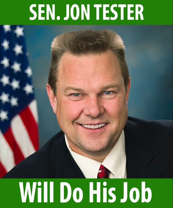 Senator Tester will do his job!