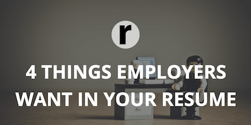 4 Things Employers Want to See in Your Resume