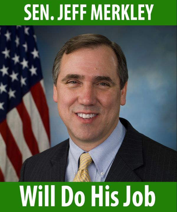 Senator Merkley will do his job!