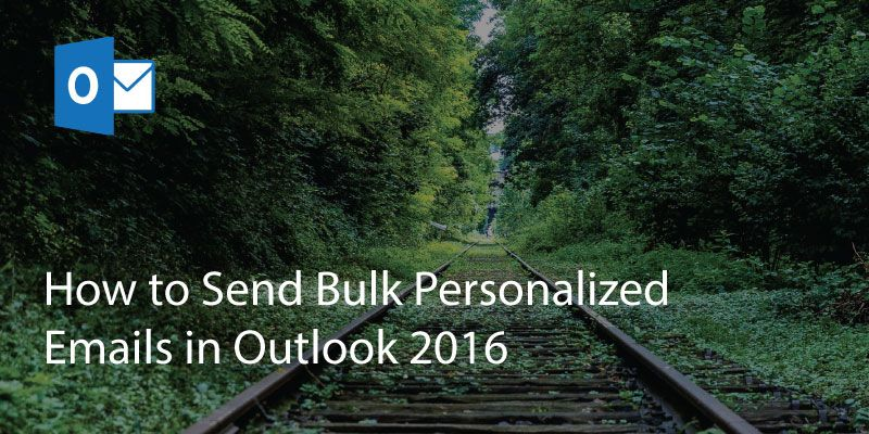 How to Send Bulk Personalized Emails in Outlook 2016