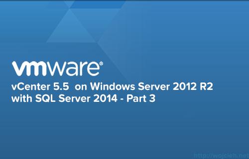 vCenter 5.5 on Windows Server 2012 R2 with SQL Server 2014 -Part 3