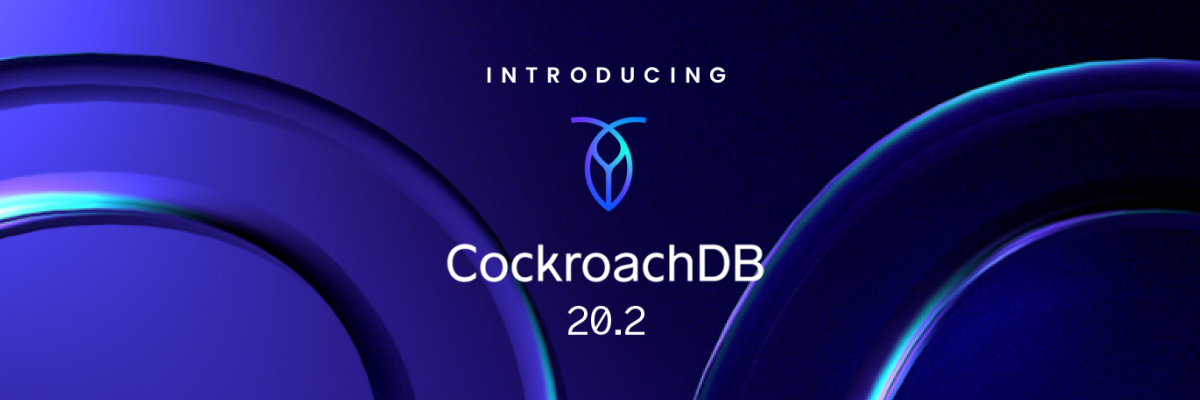 Announcing CockroachDB 20.2: Build more, deploy easier, innovate faster