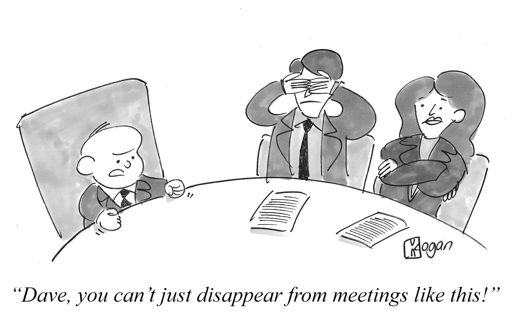 Dave, you can't just disappear from meetings like this!
