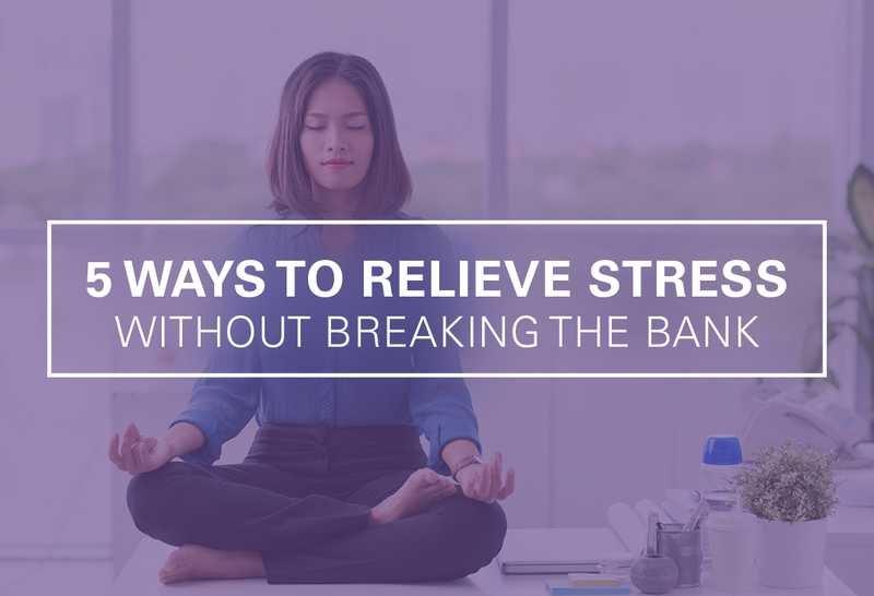 5 Ways to Relieve Stress Without Breaking the Bank