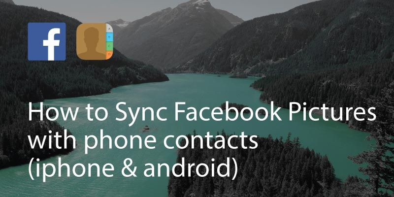How to Sync Facebook Pictures with phone contacts (iphone & android)