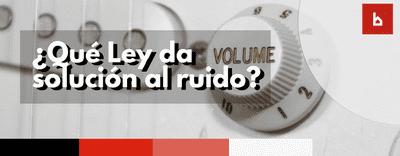¿Qué Ley puede dar solución al ruido en la comunidad?