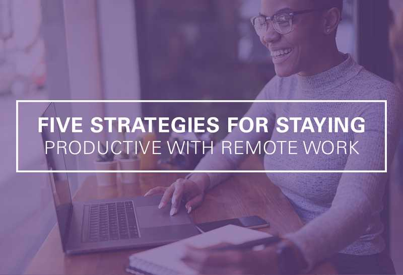 5 Strategies for Staying Productive with Remote Work