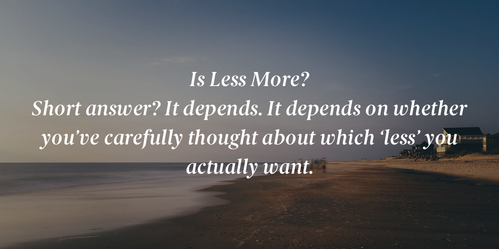 Is Less More?