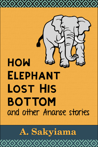 EBook cover for How Elephant Lost His Bottom and other Ananse Stories