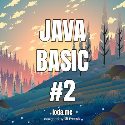 「Java basic #2」Biến, phạm vi, kiểu dữ liệu, toán tử trong Java