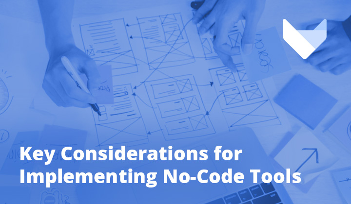 Key Considerations for Implementing No-Code Tools