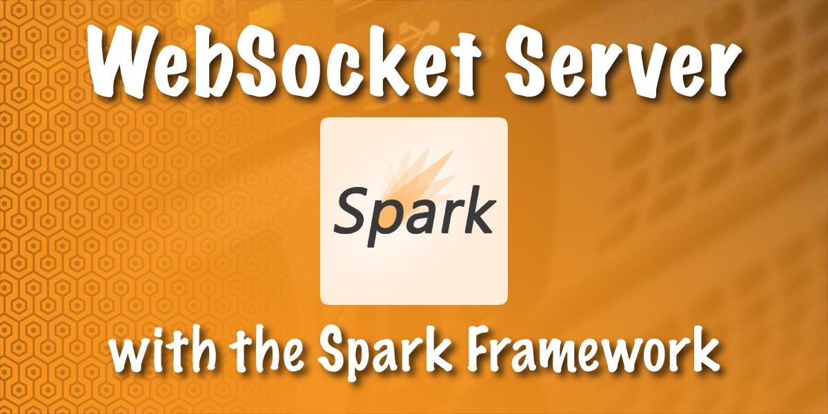 Creating a WebSocket Server with the Spark Framework