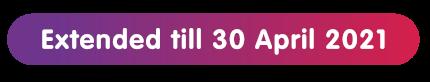 Extended till 30 Apr 2021