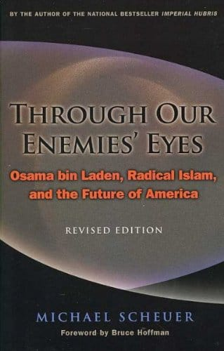 Michael F. Scheuer — Through Our Enemies' Eyes