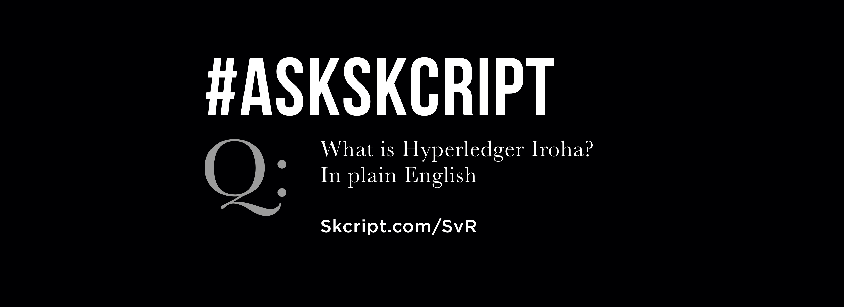 #AskSkcript: What is Hyperledger Iroha? Explained in simple terms.