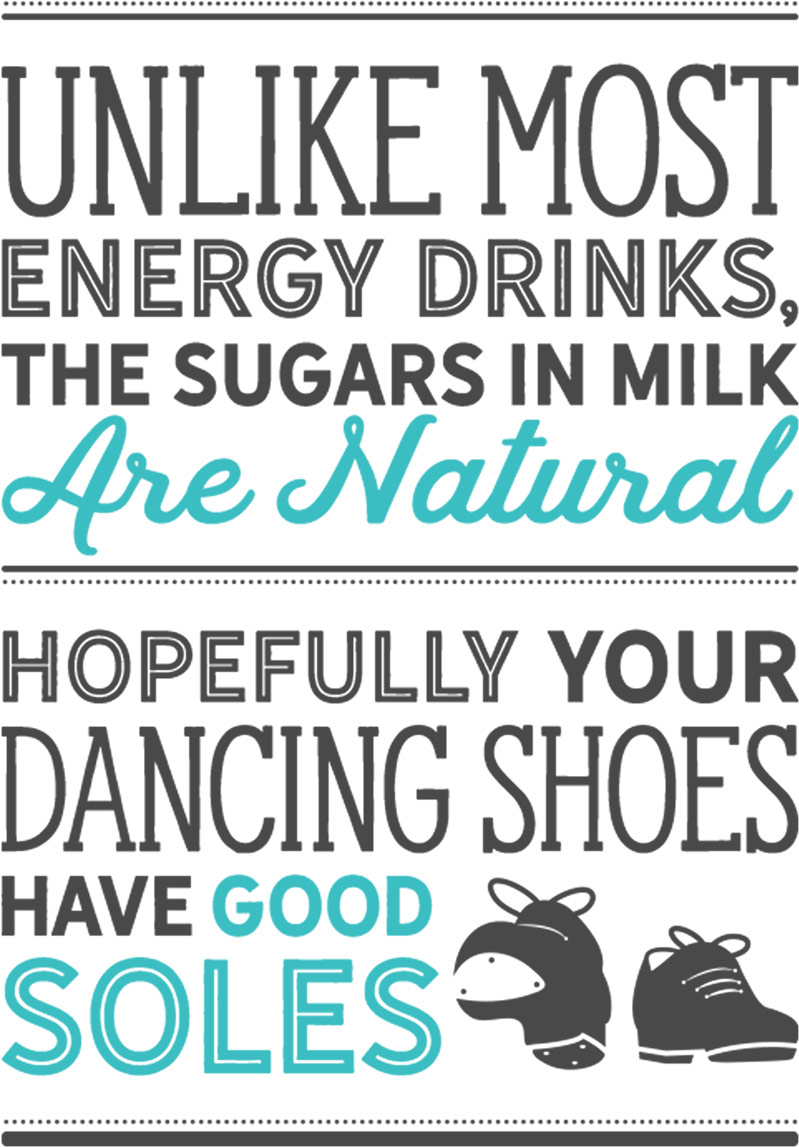 Unlike most energy drinks, the sugars in milk are natural. Hopefully your dancing shoes have good soles.