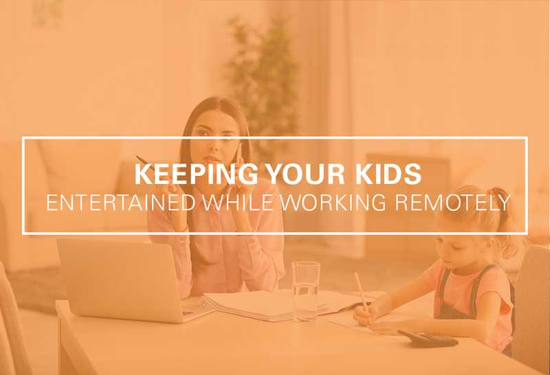 Keeping Your Kids Entertained While Working Remotely