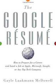 The Google Resume: How to Prepare for a Career and Land a Job at Apple, Microsoft, Google, or any Top Tech Company Cover
