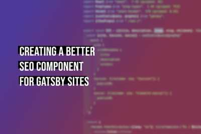 Creating a better SEO component for Gatsby sites