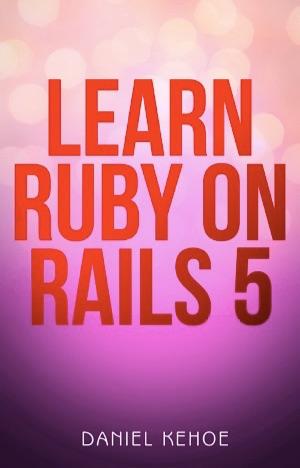 Daniel kehoe learn ruby on rails 5