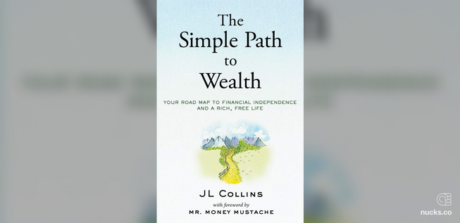The Simple Path to Wealth by JL Collins