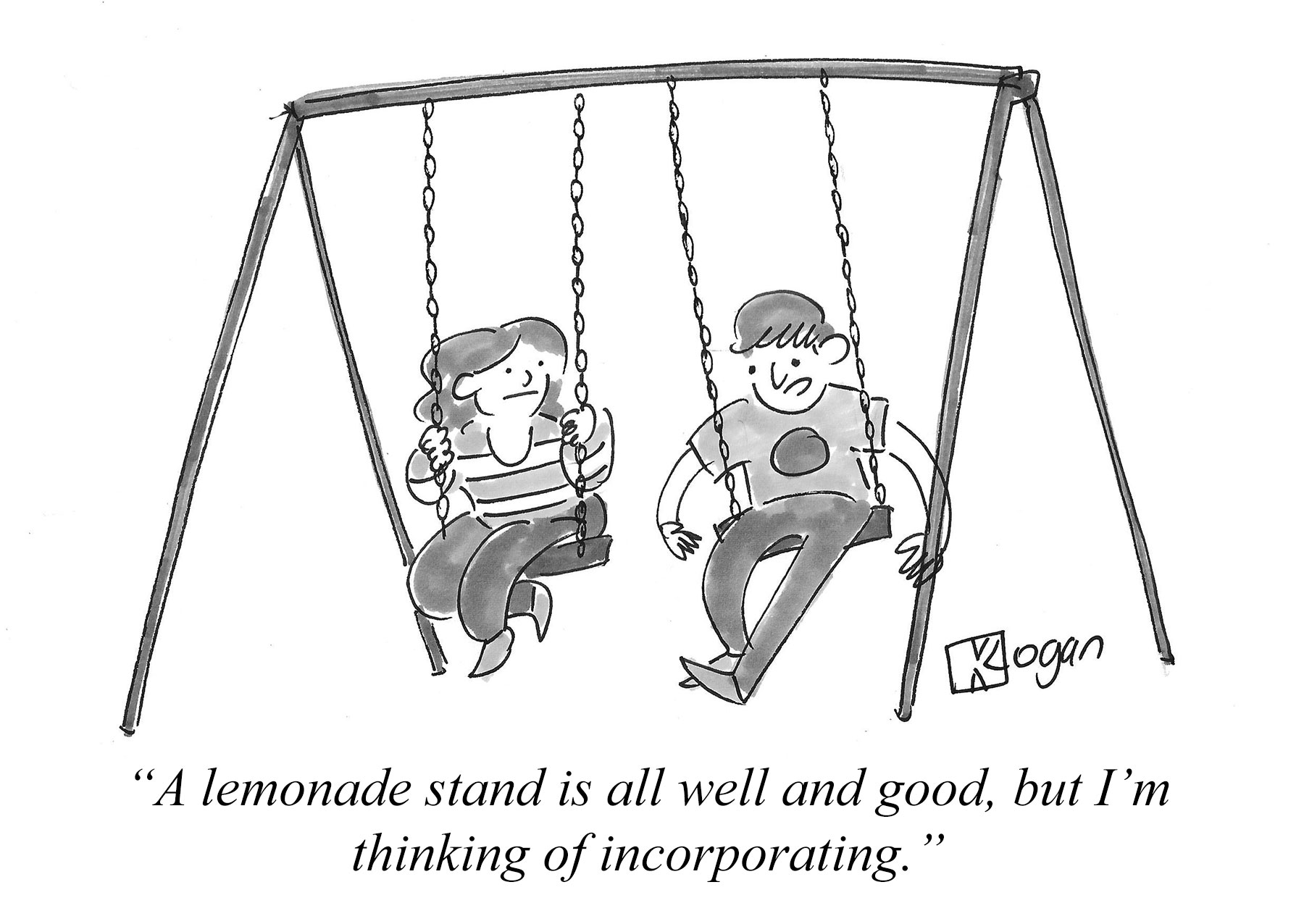A lemonade stand is all well and good, but I'm thinking of incorporating.