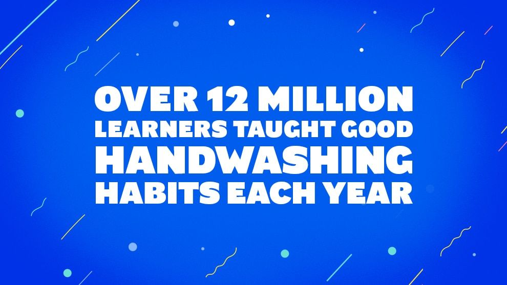 Over 12 million learners taught good handwashing habits each year
