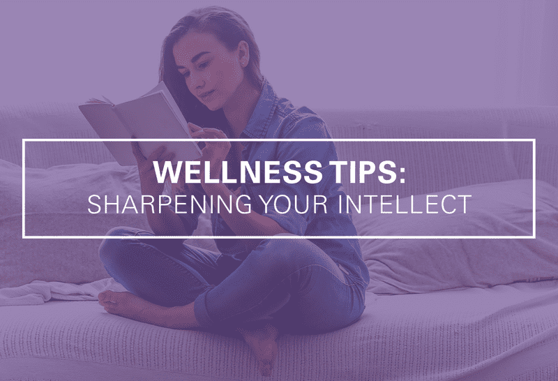Wellness Tips: Sharpening Your Intellect