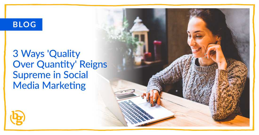 """3 Ways """"Quality Over Quantity"""" Reigns Supreme in Social Media Marketing"""