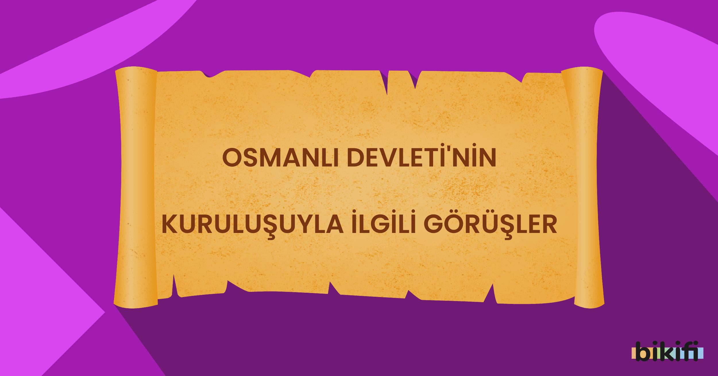 Osmanlı Devletinin Kuruluşuyla İlgili Görüşler