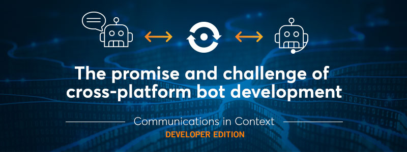 Bots and AI: The Promise and Challenge of Cross-platform Bot Development