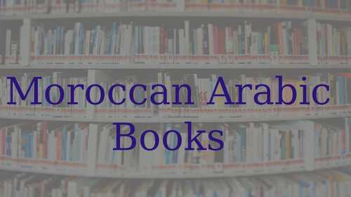 16 Moroccan Arabic Books Every Learner Needs To Own