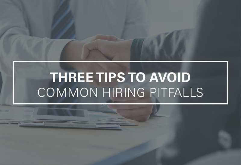 Three Tips for Avoiding Common Hiring Pitfalls