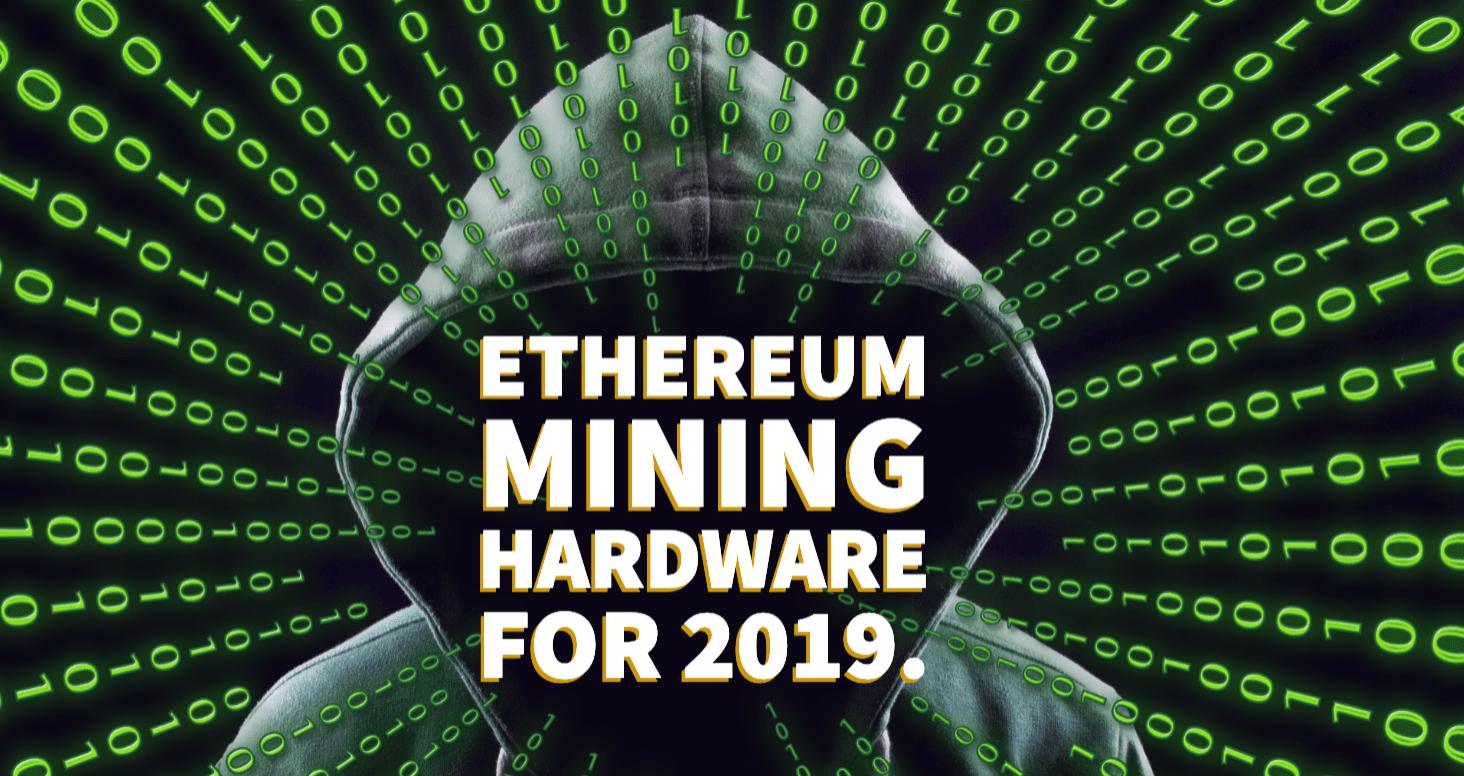 Best Ethereum Mining Hardware for 2019!
