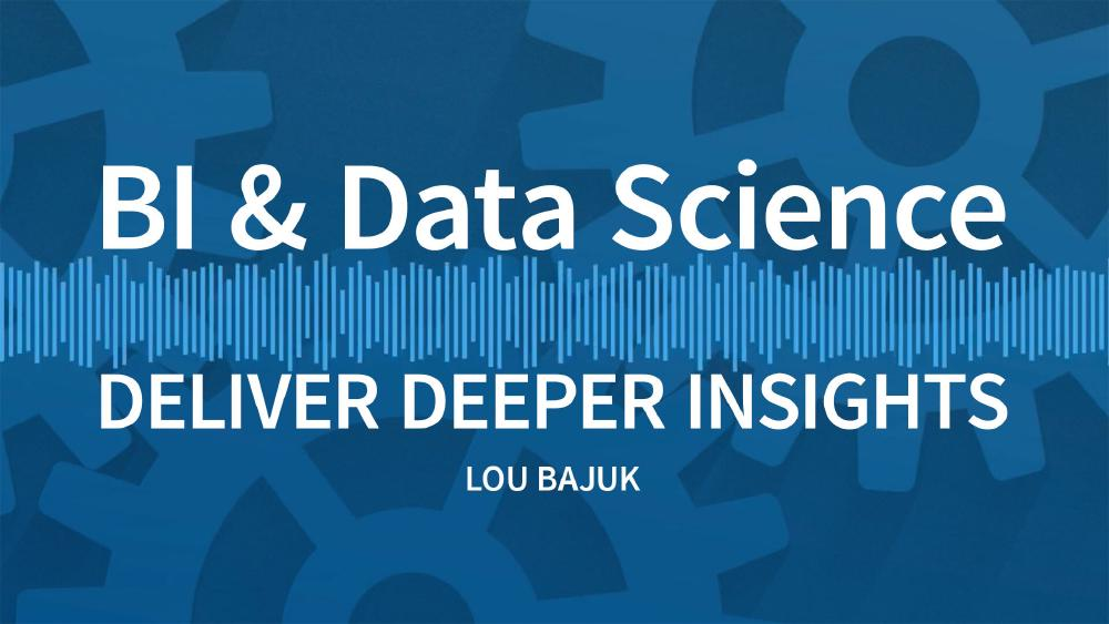 BI & Data Science Deliver Deeper Insights