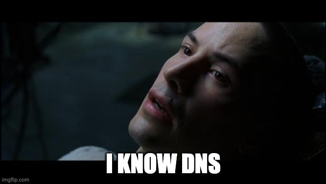 "Neo from The Matrix saying, ""I know DNS"" instead of ""I know Kung Fu."""