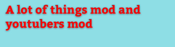 A lot of things mod, Youtubers Mod and No Gravity MOD - download