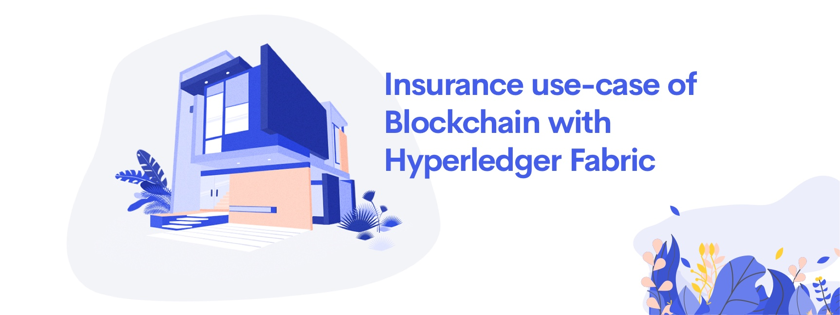Redefining The Insurance Industry With Blockchain Using Hyperledger Fabric