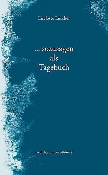 … sozusagen als Tagebuch von Liselotte Lüscher