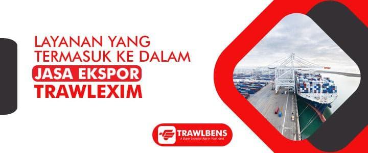 Layanan Yang Termasuk ke Dalam Jasa Ekspor TrawlExim