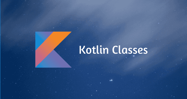 Kotlin Classes, Objects, Constructors and Initializers
